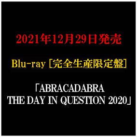LIVE Blu-ray「ABRACADABRA THE DAY IN QUESTION 2020」完全生産限定盤