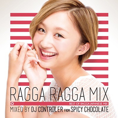 RAGGA RAGGA MIX 〜BEST OF RAGGA JAPANESE MIX〜 mixed by DJ CONTROLER from SPICY CHOCOLATE
