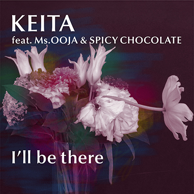 「I'll be there」KEITA feat. Ms.OOJA & SPICY CHOCOLATE