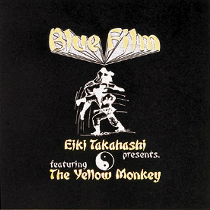BLUE FILM Eiki Takahashi presents. featuring The Yellow Monkey